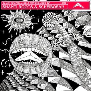 Shanti Roots & Scheibosan - Glück im Spiel & Geld für die Liebe EP