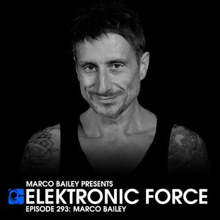 Elektronic Force Podcast 293 with Marco Bailey