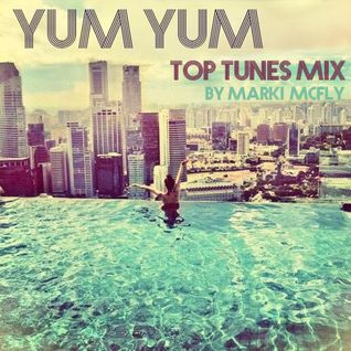 YUM YUM Top Tunes Mix By Marki McFly ★FREE DL★
