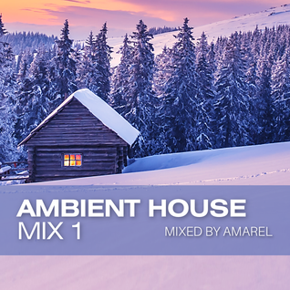 Ambient House Mix 1 by Amarel