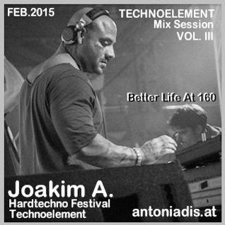 Joakim A. (antoniadis.at) - Technoelement Mixsession VOL. III - Better Life At 160! (3 decks mix)