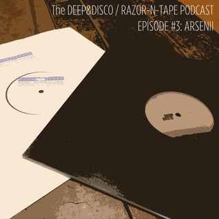 The Deep&Disco / Razor-N-Tape Podcast - Episode #3: Arsenii