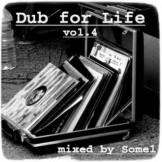 Some1 - Dub for Life vol.4 (june 2012)