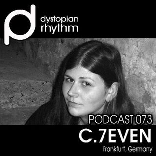 Dystopian Rhythm Podcast 073 - C7even