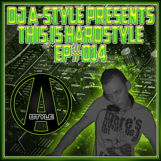 DJ A-Style Presents: This Is Hardstyle EP#014