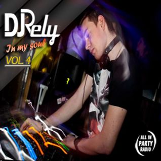 DJ Rely - In my soul VOL4. @ allinpartyradio mix 2013.06.04.