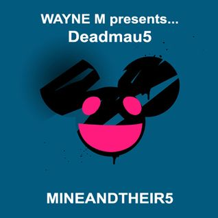 Wayne M presents... Deadmau5 - Mine And Theirs