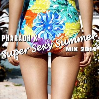 Pharaoh K - Super Sexy Summer Mix 2014
