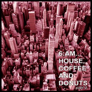 6:AM...HOUSE,COFFEE AND DONUTS part 2