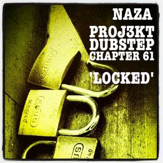NAZA - PROJ3KT DUBSTEP CHAPTER 61 'LOCKED'