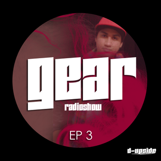 GEAR RADIOSHOW EP3 by D-UPSIDE