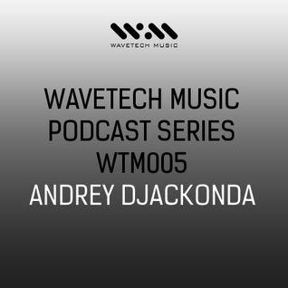 Wavetech Music. Podcast Series - [WTM005 - Andrey Djackonda]