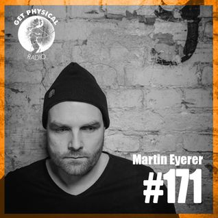 Get Physical Radio #171 mixed by Martin Eyerer