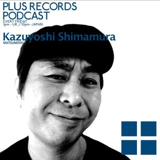 066: Kazuyoshi Shimamura - PLUS RECORDS PODCAST [Jan 23, 2015] DJ MIX