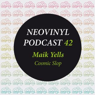 Neovinyl Podcast 42 - Maik Yells - Cosmic Slop