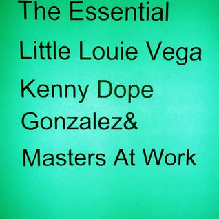 The Essential Little Louie Vega Kenny Dope Gonzalez&MAW
