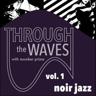 Through The Waves Volume 1: Noir Jazz