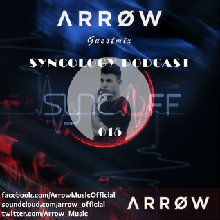 Syncology Podcast #SCLGY015 [GUEST MIX BY ARROW]