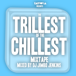 East of LA presents The Trillest of the Chillest Mixtape