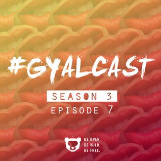 #GYALCAST S3, E7: You Gon' Beef With Me Foreva