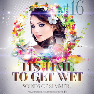 It's Time To Get Wet #16 [2014.26.06] #SoundsOfSummer