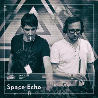 LUVCAST 050: SPACE ECHO