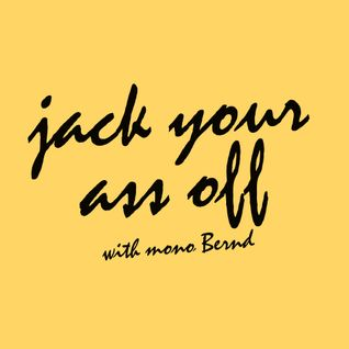 jack your ass off! with mono Bernd