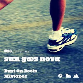 Dust On Boots Mixtapes #23, for runners. Sun Goes Nova