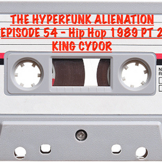 The Hyperfunk Alienation - Episode 54 - Hip Hop 1989 Part 2
