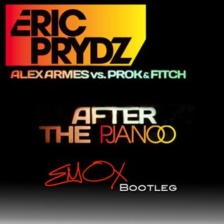 Eric Prydz vs. Alex Armes, Prok & Fitch - After The Pjanoo (EMOX Bootleg)