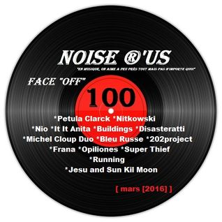 "Noise r'us # 100 ""face off"" (Mars 2016)"