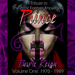 Purple Reign: A Tribute To The Artist Forever Known As: Prince. Volume One: 1970 -1989