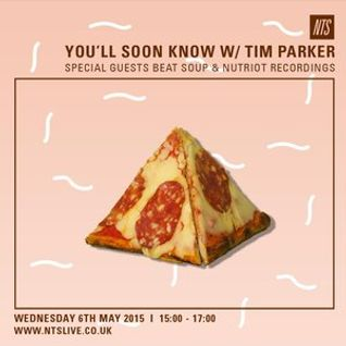 You'll Soon Know w/ Tim Parker, BEAT SOUP &  Nutriot Recordings - 6th May 2015