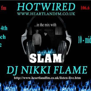 Hotwired with Nikki Flame & EXCLUSIVE guest mix by SLAM 14th March 2012