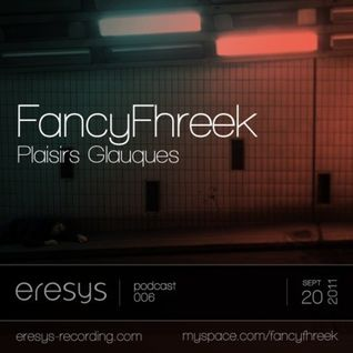 Eresys Podcast 006 - Plaisirs Glauques FancyFhreek Mix