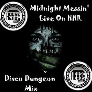 Midnight Messin' In The Disco Dungeon LIVE On HHR