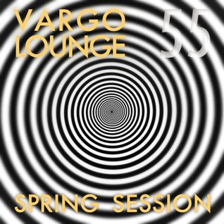 VARGO LOUNGE 55 - Spring Session