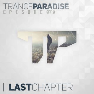 "Trance Paradise Episode #070 (Special ""TP 4th Anniversary"" Celebration : Last Chapter) (25-05-14)"