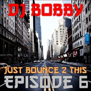 Dj Bobby - Just Bounce 2 This [Episode #6]