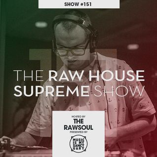 The RAW HOUSE SUPREME Show - #151 Hosted by The Rawsoul
