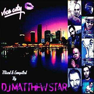 DJ Matthew Star presents - VICE CITY (FREE MP3 DL)