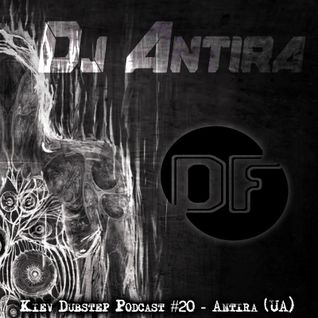 Kiev Dubstep podcast #20 - Antira