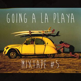 GOING A LA PLAYA! (MIXTAPE #5)
