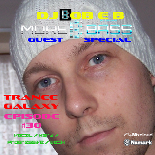 Trance Galaxy Episode 30 - MORE BASS SPECIAL GUEST (AIRED 21-07-16)