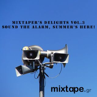 Mixtaper's Delights Vol.3: Sound The Alarm, Summer's Here