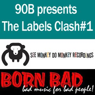 90 B presents : The Labels Clash#1, See Monkey Do Monkey Vs Born Bad