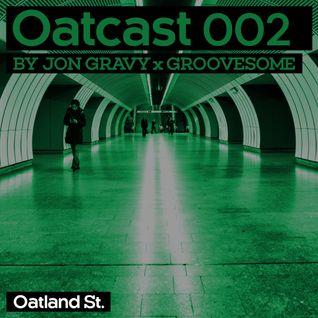 OATCAST 002 - Jon Gravy x Groovesome