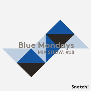 SNATCH! GROOVES #018 - BLUE MONDAYS (JULY 2013)