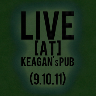 LIVE at Keagan's Pub (9.10.11)