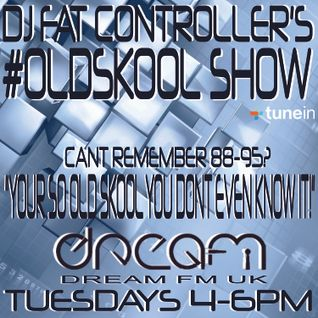DJ Fat Controller's #OldSkool Show on Dream FM (#33) 18th November 2014
